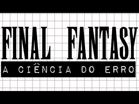 FINAL FANTASY E A CIÊNCIA DO ERRO #meteoro.doc