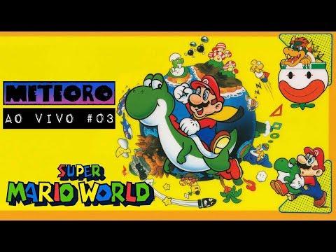 METEORO AO VIVO #03 – SUPER MARIO WORLD