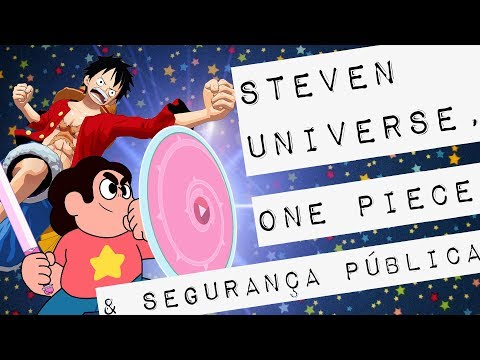 STEVEN UNIVERSE, ONE PIECE & SEGURANÇA PÚBLICA #meteoro