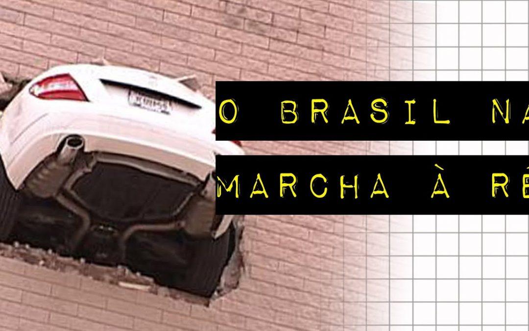 O BRASIL NA MARCHA À RÉ