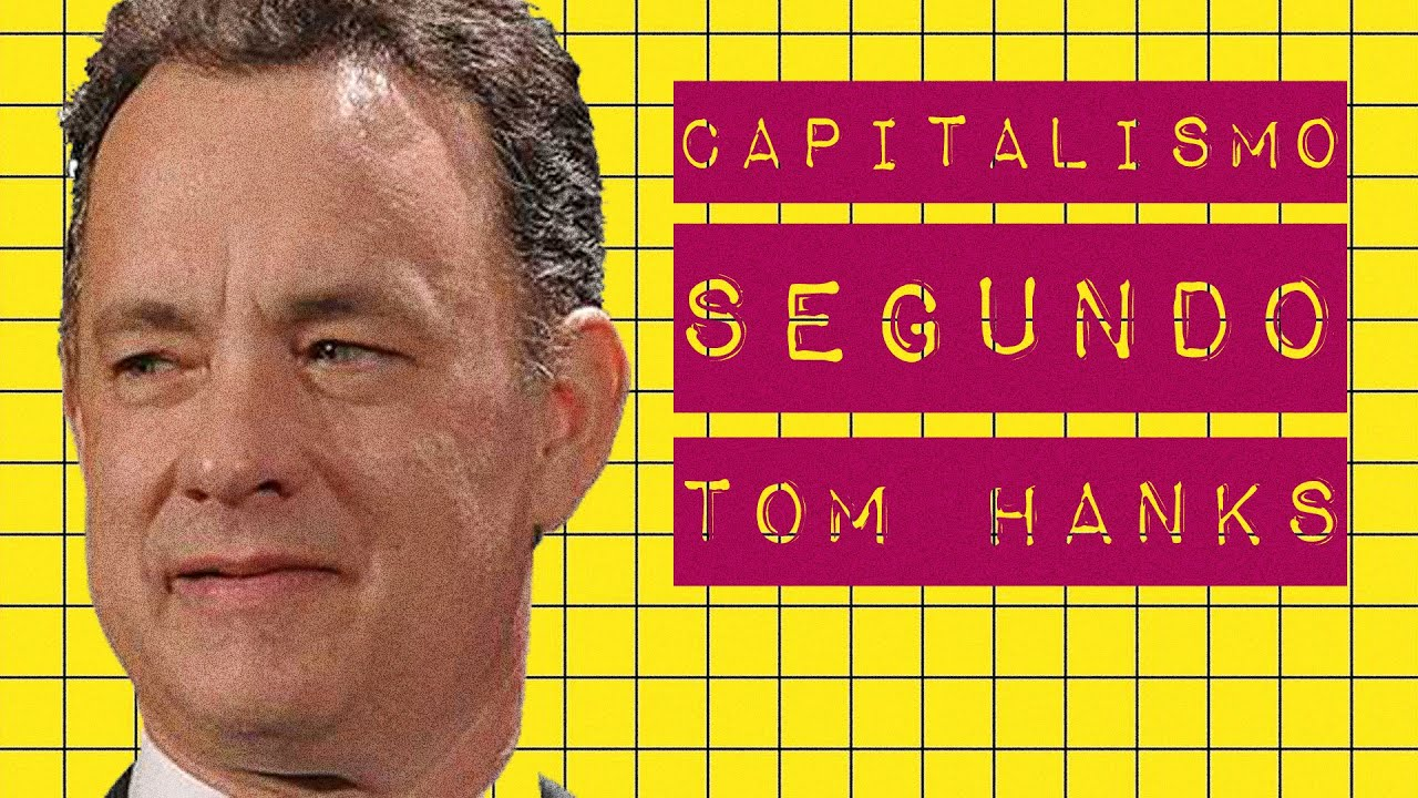 O CAPITALISMO SEGUNDO TOM HANKS