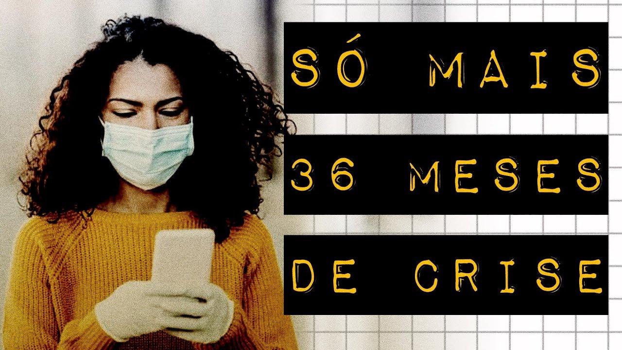 SÓ MAIS 36 MESES DE CRISE