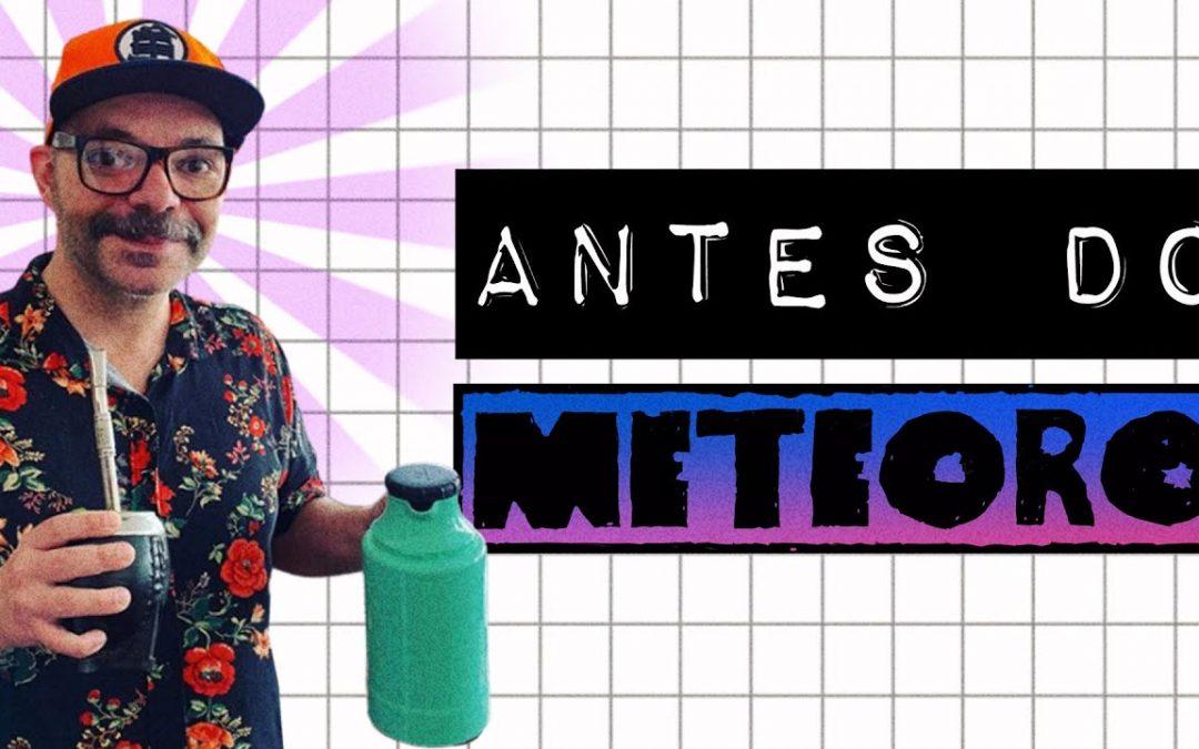 ANTES DO METEORO