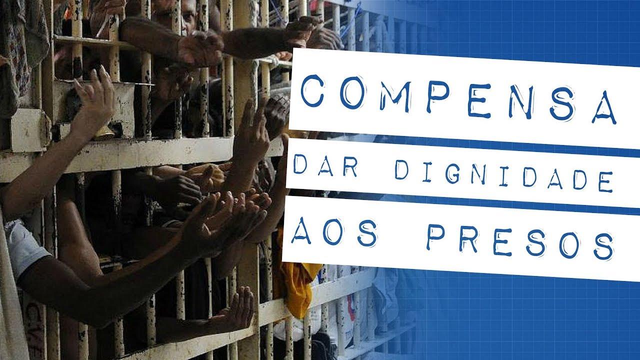 COMPENSA DAR DIGNIDADE AOS PRESOS